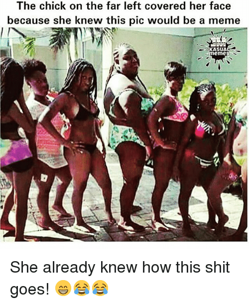 Meme, Memes, and 🤖: The chick on the far left covered her face  because she knew this pic would be a meme  KASUA  eme She already knew how this shit goes! 😁😂😂