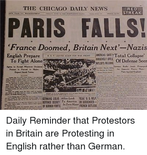 Being Alone, America, and News: THE CHIICAGO DAILY NEWS  STREK  STREAK  PARIS FALLS!  'France Doomed. Britain Next'--Nazis  mroSoFE?Total Collapse  English Prepare l  To Fight Alone  ROT E  Of Defense Seer  DEFENSE SECRET To America G SURRENDER