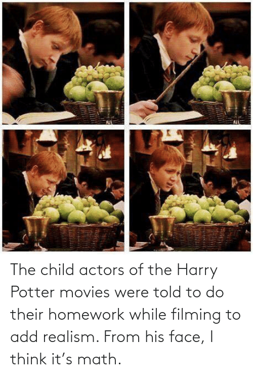 Harry Potter, Movies, and Math: The child actors of the Harry Potter movies were told to do their homework while filming to add realism. From his face, I think it's math.
