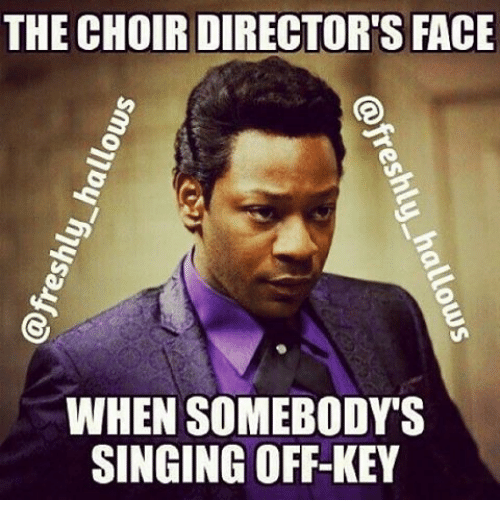 The Choir Directors Face When Somebody S Singing Off Key Meme On
