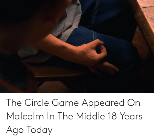 The Circle Game Appeared On Malcolm In The Middle 18 Years Ago Today Malcolm In The Middle Meme On Me Me