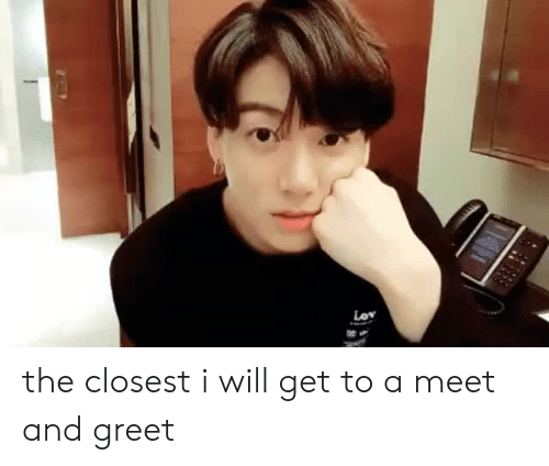 Will, Get, and And: the closest i will get to a meet and greet