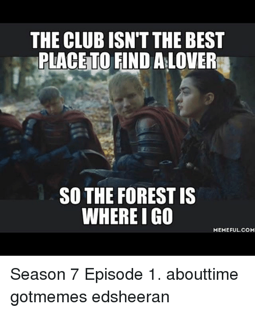 the club isnt the best placeto find alover so the 25451301 the club isn't the best placeto find alover so the forest is where i