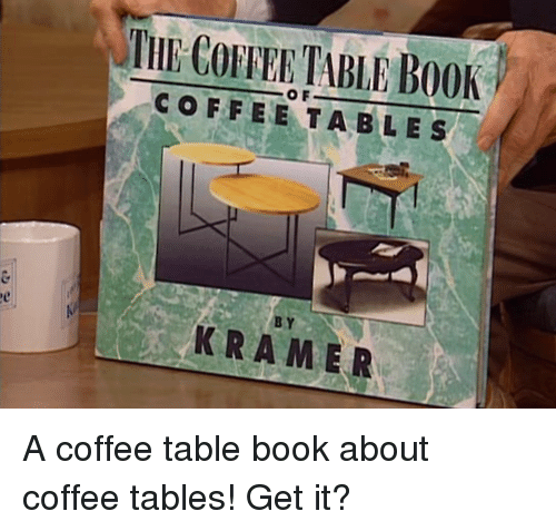 The Coffee Table Book Coffee Tables Kramer Book Meme On Me Me