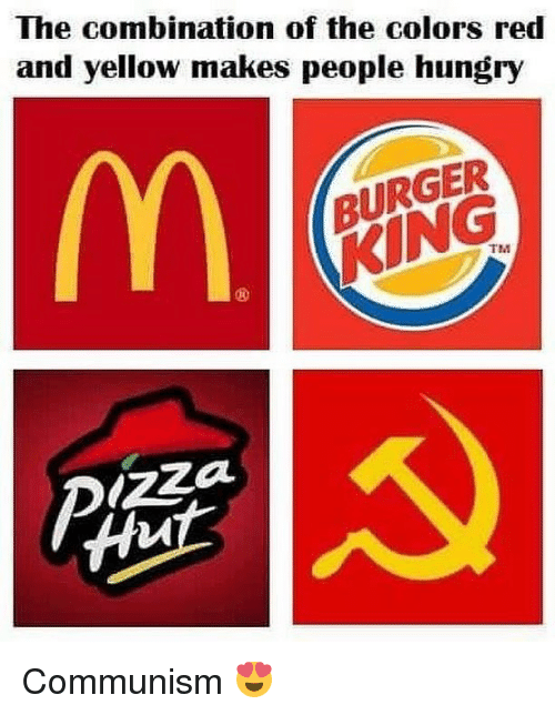 Burger King, Hungry, and Memes: The combination of the colors red  and yellow makes people hungry  BURGER  KING  TM Communism 😍