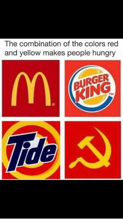 Burger King, Dank, and Hungry: The combination of the colors red  and yellow makes people hungry  BURGER  KING