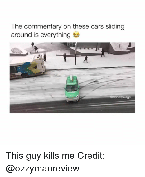 Cars, This, and This Guy: The commentary on these cars sliding  around is everything  enahasavage This guy kills me Credit: @ozzymanreview