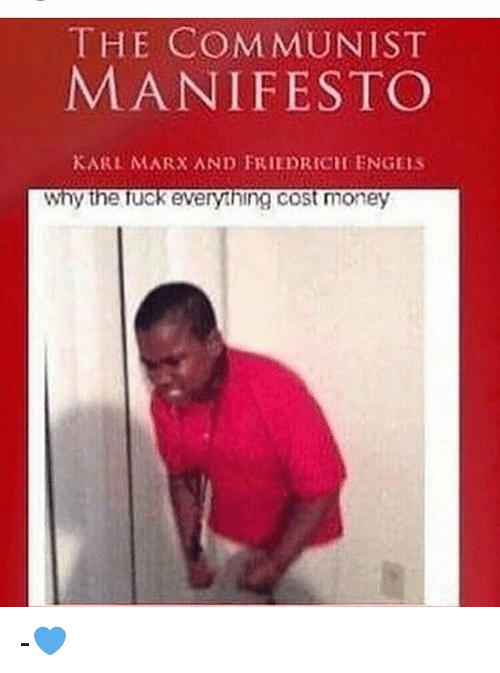 Memes, Money, and Communist: THE COMMUNIST  MANIFESTO  KARL MARX AND FRIEDRICH ENGEms  Why the fuc  everything cost money -💙