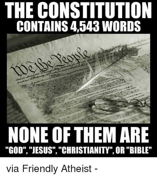 """God, Jesus, and Memes: THE CONSTITUTION  CONTAINS 4543 WORDS  NONE OF THEM ARE  """"GOD"""", """"JESUS"""", """"CHRISTIANITY"""", OR """"BIBLE"""" via Friendly Atheist -"""