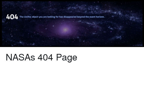Nasa, Page, and Looking: The cosmic object you are looking for has disappeared beyond the event horizon. NASAs 404 Page