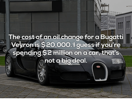 How Much Is An Oil Change >> The Cost Of An Oil Change For A Bugatti Veyronis S20000i Guess If