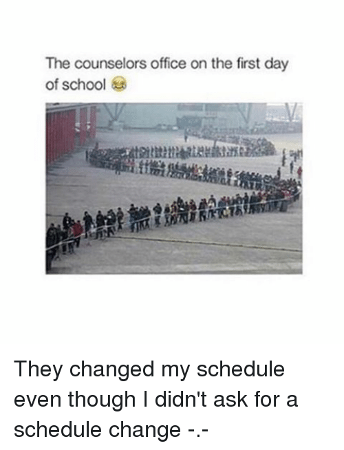 School, Office, and Schedule: The counselors office on the first day  of school They changed my schedule even though I didn't ask for a schedule change -.-