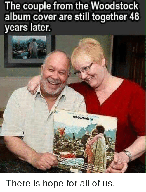 Hope, Woodstock, and All: The couple from the Woodstock  album cover are still together 46  years later. There is hope for all of us.