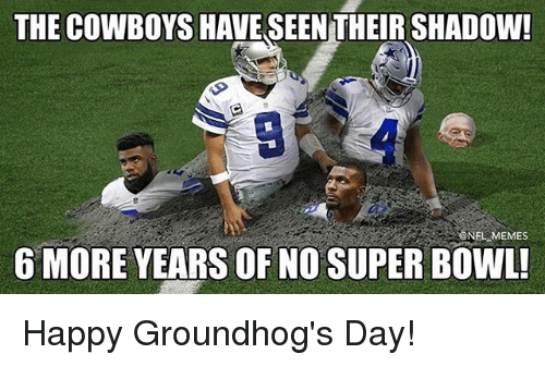 Memes, Groundhog Day, and 🤖: THE COWBOYS HAVE SEEN THEIR SHADOW!  MEMES  6 MORE YEARS OF NO SUPER BOWLL Happy Groundhog's Day!