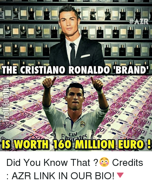 Cristiano Ronaldo, Memes, and Euro: THE CRISTIANO RONALDO BRAND  soosse  IS WORTH 160 MILLION EURO. Did You Know That ?😳 Credits : AZR LINK IN OUR BIO!🔻