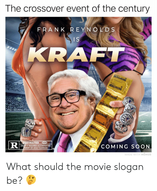 Memes, Soon..., and Guardian: The crossover event of the century  FRANK REYNOLDS  ISA  KRAFT  MA  RESTRICTED D  UNDER 17 REQUIRES ACCOMPANYING  ARENT OR ADULT GUARDIAN  COMING SOON  MADE WITH MOMUS What should the movie slogan be? 🤔