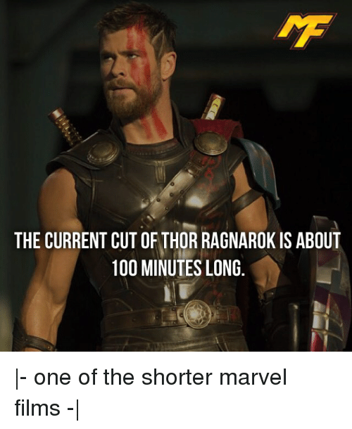 The Current Cut Of Thor Ragnarok Is About 100 Minutes Long One Of