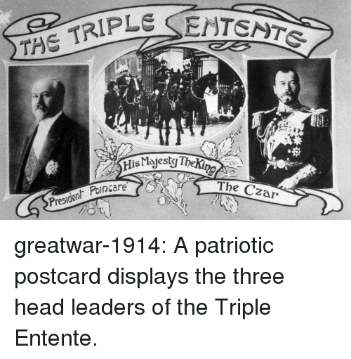 Head, Tumblr, and Blog: The Czar  President Poincare greatwar-1914:  A patriotic postcard displays the three head leaders of the Triple Entente.