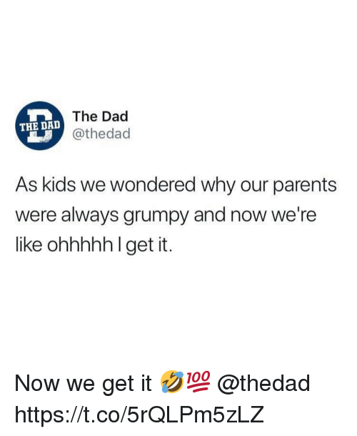 Dad, Parents, and Kids: The Dad  @thedac  THE DAD  As kids we wondered why our parents  were always grumpy and now we're  like ohhhhh I get it Now we get it 🤣💯 @thedad https://t.co/5rQLPm5zLZ