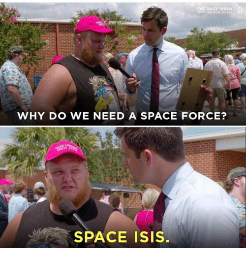 Isis, Noah, and Space: THE DAILY SHOW  WTH TREVOR NOAH  WHY DO WE NEED A SPACE FORCE?  GREAT A  SPACE ISIS.