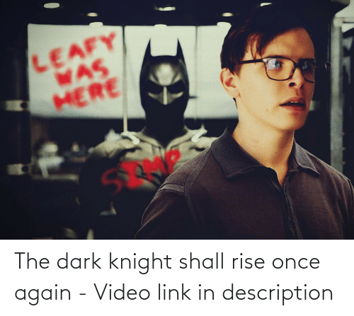 Link, The Dark Knight, and Video: The dark knight shall rise once again - Video link in description