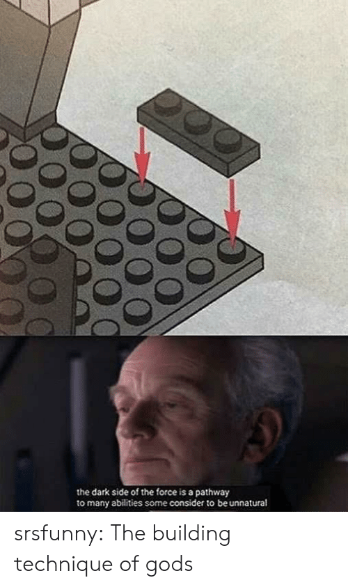 Tumblr, Blog, and Net: the dark side of the force is a pathway  to many abilities some consider to be unnatural srsfunny:  The building technique of gods