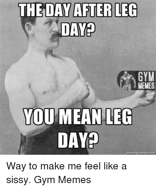 25+ Best Memes About Day After Leg Day | Day After Leg Day ...