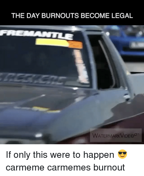 The DAY BURNOUTS BECOME LEGAL WATERMARKVIDEOE if Only This
