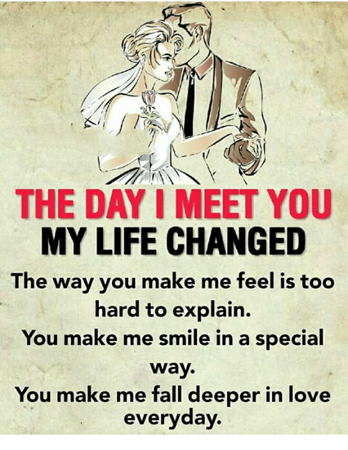Quotes About Love For Him: The DAY I MEET YOU MY LIFE CHANGED He Way You Make Me Feel