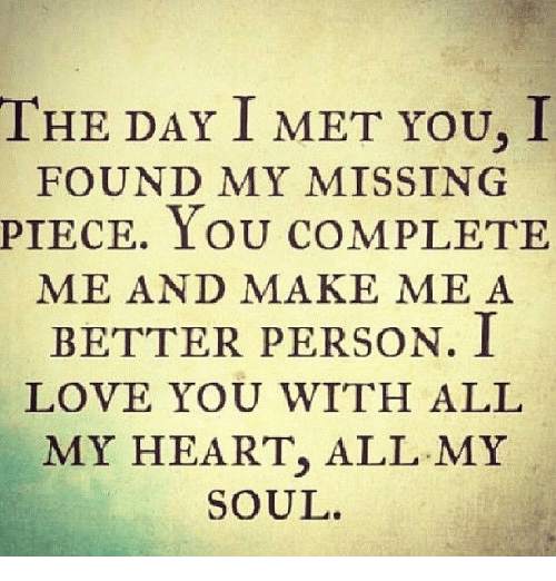 I Love You Quotes: The DAY I MET YOU I FOUND MY MISSING PIECE YOU CoMPLETE ME
