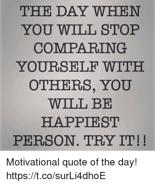 The Day When You Will Stop Comparing Yourself With Others You Will