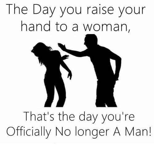 Memes  F0 9f A4 96 And Man The Day You Raise Your Hand To A Woman