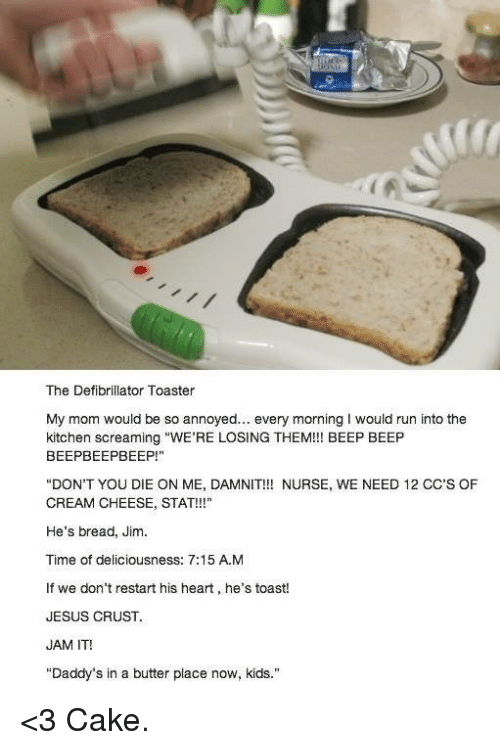 the defibrillator toaster my mom would be so annoyed every morning i