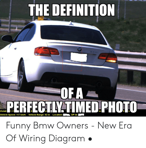 The Definition Ofa Perfectly Timed Photo Violati At Vehicle Speed 117 Kmh Vehicle Range 92 M Locationop Id Funny Bmw Owners New Era Of Wiring Diagram Bmw Meme On Me Me