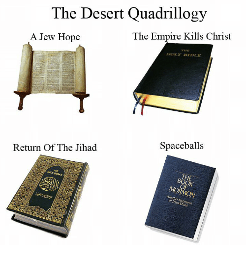 Empire, Jesus, and Bible: The Desert Quadrillogy  The Empire Kills Christ  A Jew Hope  HOLY BIBLE  Spaceballs  Return Of The Jihad  0  HOLY QURAN  MORMON  Another Testament  of Jesus Christ