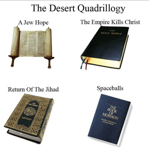 Empire, Bible, and Book: The Desert Quadrillogy  The Empire Kills Christ  A Jew Hope  HOLY BIBLE  Spaceballs  Return Of The Jihad  HOLY  QURAN  BOOK