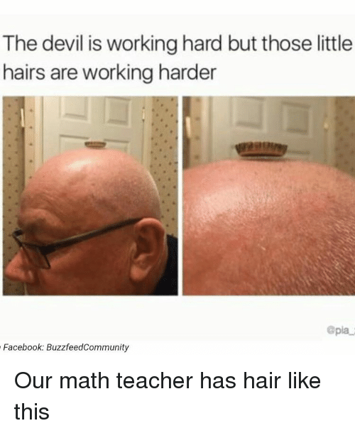 Facebook, Memes, and Teacher: The devil is working hard but those little  hairs are working harder  @pla.  Facebook: BuzzfeedCommunity Our math teacher has hair like this