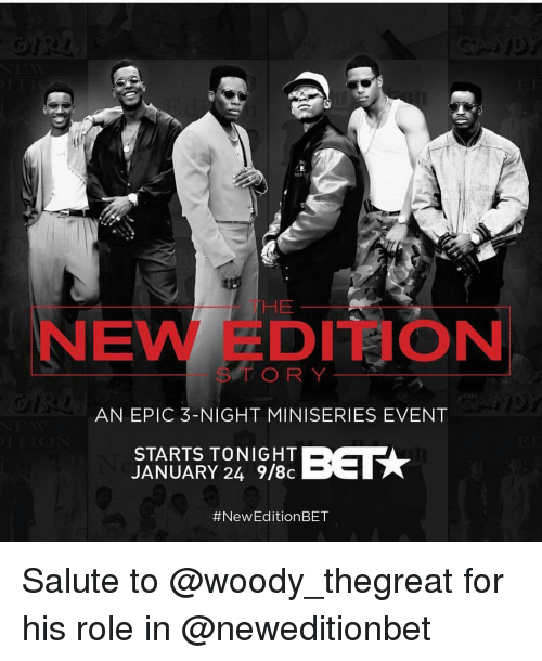 Memes, 🤖, and Aon: THE  DI aON  O R Y  AN EPIC 3-NIGHT MINISERIES EVENT  STARTS TONIGHT  BET  JANUARY 24 9/8c  #New Edition BET Salute to @woody_thegreat for his role in @neweditionbet