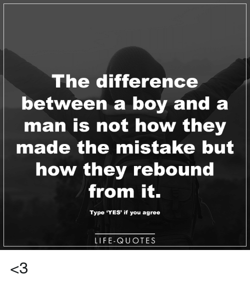 The Difference Between A Boy And A Man Is Not How They Made The