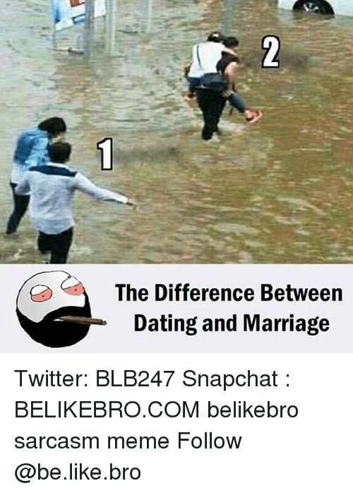 Be Like, Dating, and Marriage: The Difference Between  Dating and Marriage Twitter: BLB247 Snapchat : BELIKEBRO.COM belikebro sarcasm meme Follow @be.like.bro