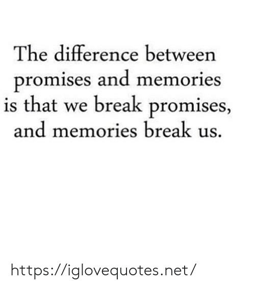 Break, Net, and Memories: The difference between  promises and memories  is that we break promises  and memories break us https://iglovequotes.net/