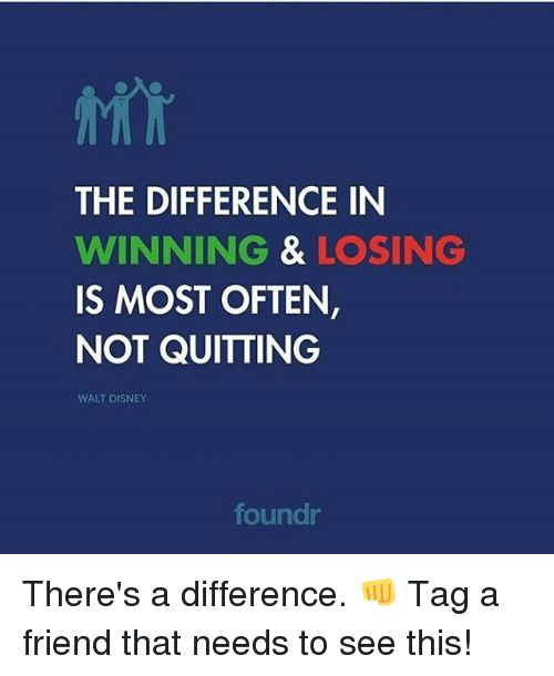 Disney, Memes, and Walt Disney: THE DIFFERENCE IN  WINNING & LOSING  IS MOST OFTEN  NOT QUITTING  WALT DISNEY  foundr There's a difference. 👊 Tag a friend that needs to see this!