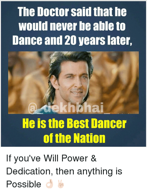 Dancing, Doctor, and Best: The Doctor said that he  Would never be ableto  Dance and 20 years later,  ekhahai  He is the Best Dancer  of the Nation If you've Will Power & Dedication, then anything is Possible 👌🏻✌🏻️