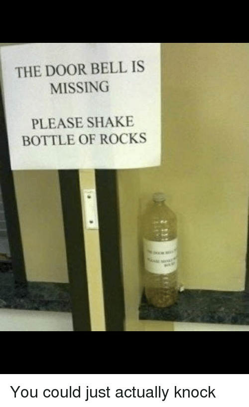 Funny Signs, The Doors, and Belle: THE DOOR BELL IS  MISSING  PLEASE SHAKE  BOTTLE OF ROCKS You could just actually knock