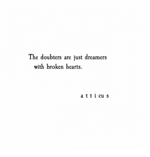 Hearts, Tti, and Dreamers: The doubters are just dreamers  with broken hearts.  a tti cu s