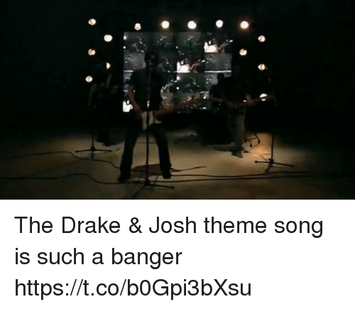 Drake, Funny, and Song: The Drake & Josh theme song is such a banger https://t.co/b0Gpi3bXsu