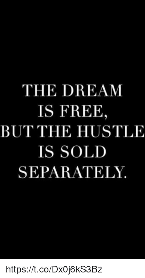 593c375abc88 The DREAM IS FREE BUT THE HUSTLE IS SOLD SEPARATELY ...