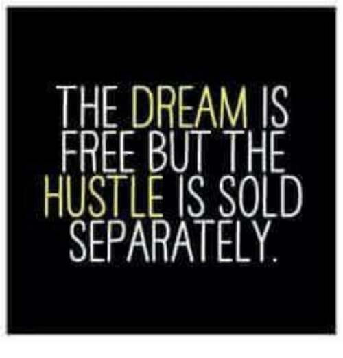 06e1a5397129 The DREAM IS FREE BUT THE HUSTLE IS SOLD SEPARATELY | Meme on ME.ME