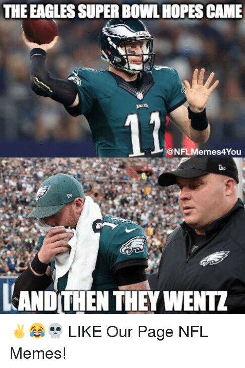 Philadelphia Eagles, Memes, and Nfl: THE EAGLES SUPER BOWL HOPES CAME  12  @NFLMemes4You  KAND THEN THEY WENTZ ✌️😂💀  LIKE Our Page NFL Memes!