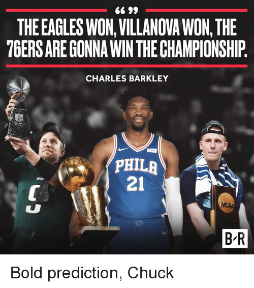 Philadelphia 76ers, Philadelphia Eagles, and Charles Barkley: THE EAGLES WON,VILLANOVA WON, THE  76ERS ARE GONNA WIN THE CHAMPIONSHIP  CHARLES BARKLEY  PHILA  21  Bars  B R Bold prediction, Chuck